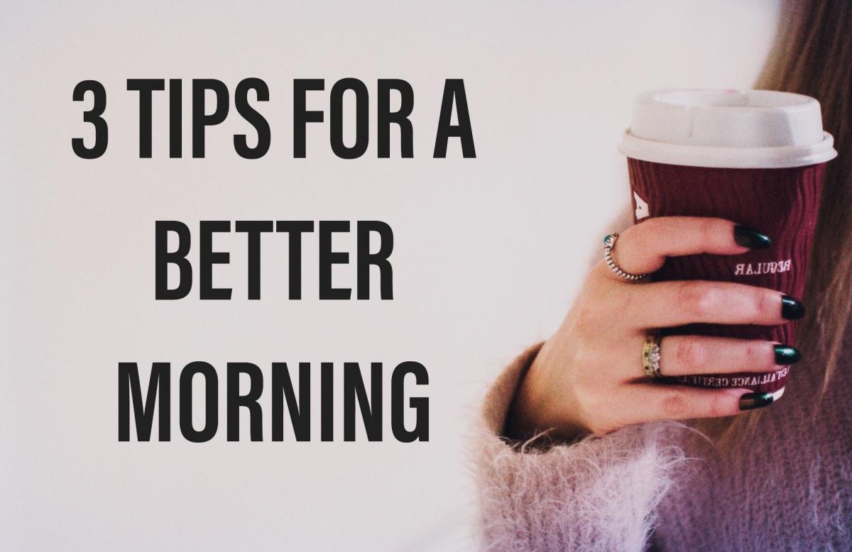 3 Tips for a BETTER morning