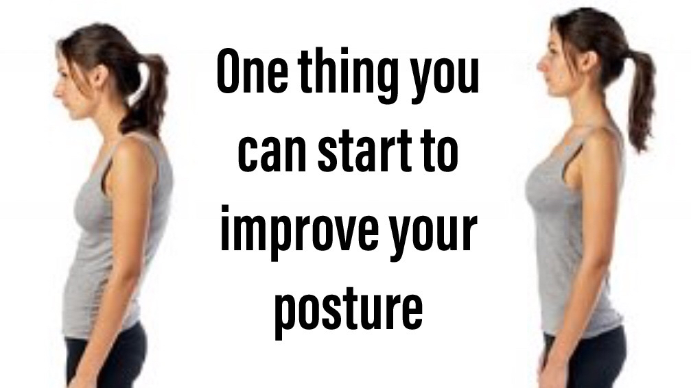 1 Thing you can start to improve your posture