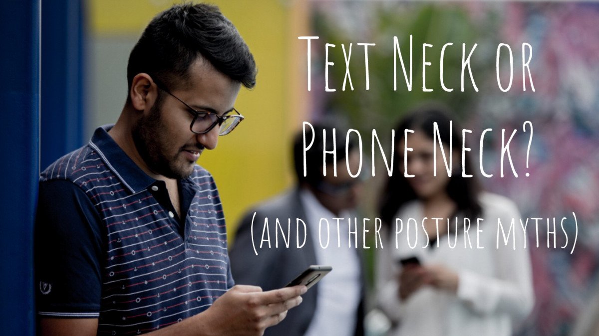 Do you have Text or Phone Neck? (and other posture myths)