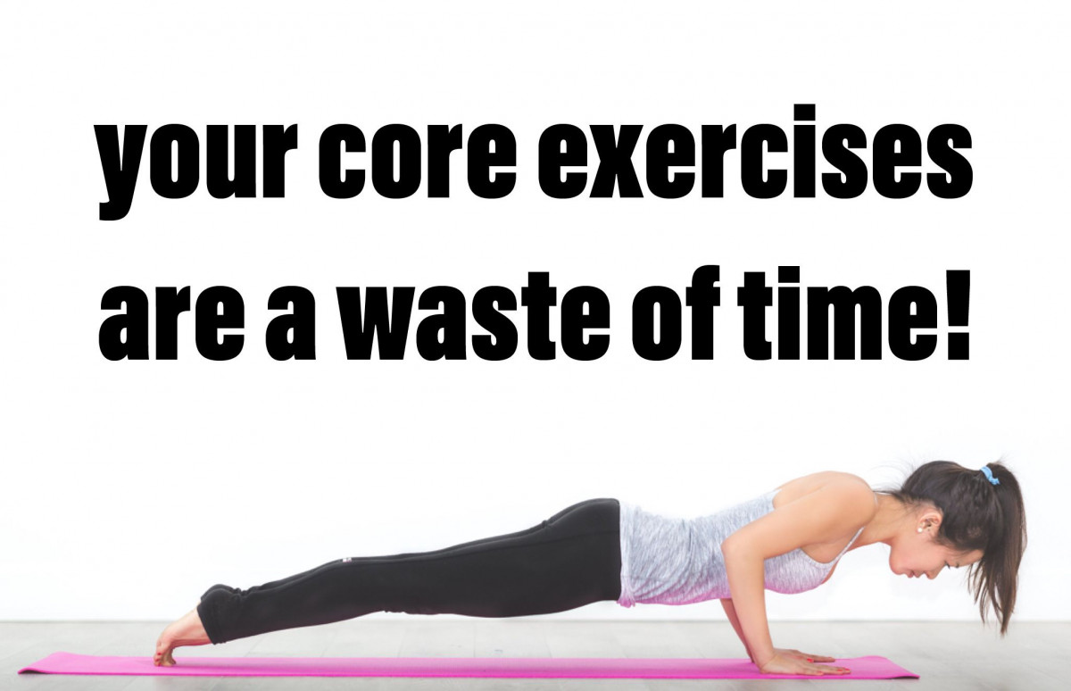 Your core exercises are a waste of time!